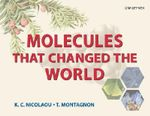 Molecules That Changed the World : A Brief History of the Art and Science of Synthesis and Its Impact on Society - K. C. Nicolaou