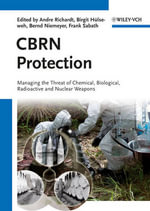 CBRN Protection : Managing the Threat of Chemical, Biological, Radioactive and Nuclear Weapons