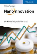 Nanoinnovation : What Every Manager Needs to Know - Michael S. Tomczyk