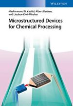 Microstructured Devices for Chemical Processing - Madhvanand N. Kashid