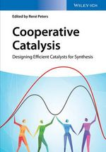 Cooperative Catalysis : Designing Efficient Catalysts for Synthesis - Rene Peters