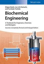 Biochemical Engineering : A Textbook for Engineers, Chemists and Biologists - Shigeo Katoh