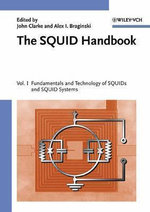 The SQUID Handbook : Fundamentals and Technology of SQUIDs and SQUID Systems v. 1 - John Clarke