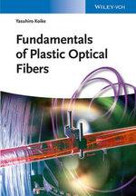 Fundamentals of Plastic Optical Fibers : Fundamentals and Applications - Yasuhiro Koike