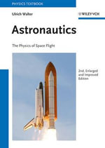 Astronautics : The Physics of Space Flight - Ulrich Walter