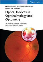 Optical Devices in Ophthalmology and Optometry : Technology, Design Principles and Clinical Applications - Michael Kaschke