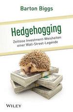 Hedgehogging : Zeitlose Investment-Weisheiten einer Wall-Street-Legende - Barton Biggs