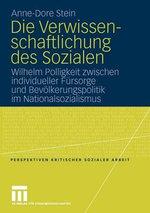 Die Verwissenschaftlichung Des Sozialen : Wilhelm Polligkeit Zwischen Individueller Fursorge Und Bevolkerungspolitik Im Nationalsozialismus - Anne-Dore Stein