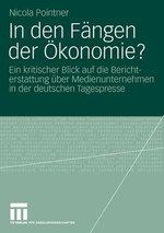 In Den Fangen Der Okonomie? : Ein Kritischer Blick Auf Die Berichterstattung Uber Medienunternehmen in Der Deutschen Tagespresse - Nicola Pointner