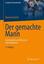 Der Gemachte Mann : Konstruktion Und Krise Von Mannlichkeiten - Professor Raewyn Connell