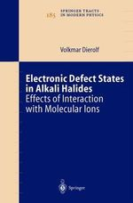 Electronic Defect States in Alkali Halides : Effects of Interaction with Molecular Ions :  Effects of Interaction with Molecular Ions - Volkmar Dierolf