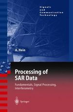 Processing of SAR Data : Fundamentals, Signal Processing, Interferometry :  Fundamentals, Signal Processing, Interferometry - Achim Hein