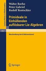 Primideale in Einhullenden Auflosbarer Lie-Algebren : (Beschreibung Durch Bahnenraume) - Walter Borho