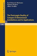 The Pontryagin Duality of Compact O-Dimensional Semilattices and Its Applications - K. H. Hofmann