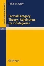 Formal Category Theory : Adjointness for 2-Categories - J.W. Gray