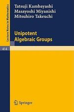 Unipotent Algebraic Groups :  Proceedings of the Conference Held at Dundee, Sco... - T. Kambayashi
