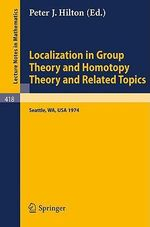 Localization in Group Theory and Homotopy Theory and Related Topics : Battelle Seattle 1974 Seminar
