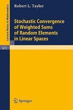Stochastic Convergence of Weighted Sums of Random Elements in Linear Spaces : Lecture Notes in Mathematics - Robert L. Taylor
