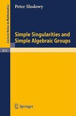 Simple Singularities and Simple Algebraic Groups - P. Slodowy