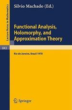 Functional Analysis, Holomorphy, and Approximation Theory : Proceedings of the Seminario de Analise Functional Holomorfia E Teoria Da Aproximacao, Univ