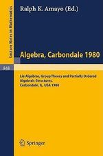 Algebra. Carbondale 1980. :  Lie Algebras, Group Theory and Partially Ordered Algebraic Structures. Proceedings of the Southern Illinois Algebra Co