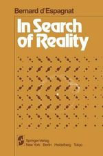 In Search of Reality : Knowledge, Duration and the Quantum World - Bernard d' Espagnat