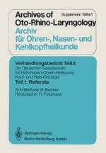 Verhandlungsbericht 1984 Der Deutschen Gesellschaft Fur Hals- Nasen- Ohren-Heilkunde, Kopf- Und Hals-Chirurgie : Teil I: Referate