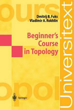 Beginner's Course in Topology : Geometric Chapters :  Geometric Chapters - D.B. Fuks