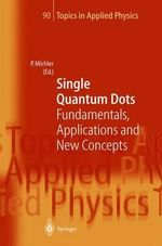 Single Quantum Dots : Fundamentals, Applications and New Concepts :  Fundamentals, Applications and New Concepts