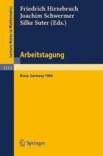 Arbeitstagung Bonn 1984 : Proceedings of the Meeting Held by the Max-Planck-Institut Fur Mathematik, Bonn, June 15-22, 1984