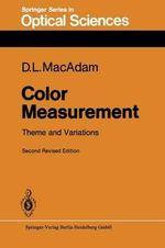 Color Measurement : Theme and Variations : Springer Series in Optical Sciences - David L. MacAdam