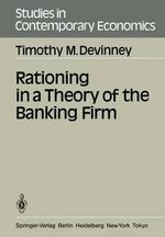 Rationing in A Theory of the Banking Firm : Studies in Contemporary Economics - Timothy M. Devinney