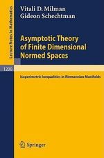 Asymptotic Theory of Finite Dimensional Normed Spaces : Isoperimetric Inequalities in Riemannian Manifolds :  Isoperimetric Inequalities in Riemannian Manifolds - Vitali D. Milman