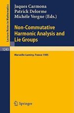 Non-Commutative Harmonic Analysis and Lie Groups : Proceedings of the International Conference Held in Marseille-Luminy, June 24-29, 1985