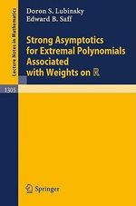 Strong Asymptotics for Extremal Errors and Extremal Polynomials Associated with Weights on R : Lecture Notes in Mathematics - Doron S. Lubinsky