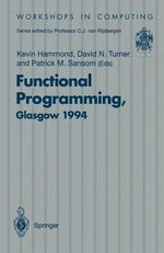 Functional Programming, Glasgow 1994 : Proceedings of the 1994 Glasgow Workshop on Functional Programming, Ayr, Scotland, 12-14 September 1994