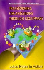 Transforming Organizations Through Groupware, Lotus Notes in Action : Lotus Notes in Action