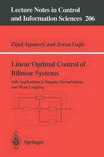 Linear Optimal Control of Bilinear Systems : With Applications to Singular Perturbations and Weak Coupling - Zijad Aganovic