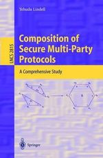 Composition of Secure Multi-Party Protocols : A Comprehensive Study :  A Comprehensive Study - Yehuda Lindell