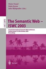 The Semantic Web, ISWC 2003 : Second International Semantic Web Conference, Sanibel Island, FL, USA, October 2003 Proceedings :  Second International Semantic Web Conference, Sanibel Island, FL, USA, October 2003 Proceedings