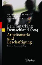 Benchmarking Deutschland 2004 : Arbeitsmarkt und Beschäftigung : Bericht der Bertelsmann Stiftung - Werner Eichhorst