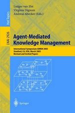 Agent-Mediated Knowledge Management : International Symposium AMKM 2003, Stanford, CA, USA, March 24-26, 2003: Revised and Invited Papers :  International Symposium AMKM 2003, Stanford, CA, USA, March 24-26, 2003: Revised and Invited Papers