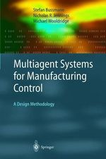 Multiagent Systems for Manufacturing Control : A Design Methodology - Stefan Bussmann