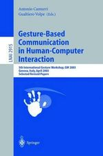 Gesture-Based Communication in Human-Computer Interaction : 5th International Gesture Workshop, GW 2003: Genova, Italy, April 2003: Selected Revised Papers :  5th International Gesture Workshop, GW 2003: Genova, Italy, April 2003: Selected Revised Papers