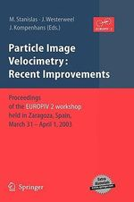 Particle Image Velocimetry :  Recent Improvements: Proceedings of the Europiv 2 Workshop Held in Zaragoza, Spain, March 31 - April 1, 2003