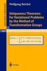 Uniqueness Theorems for Variational Problems by the Method of Transformation Groups : Springer Monographs in Mathematics - Wolfgang Reichel