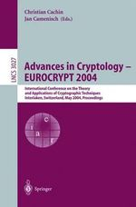 Advances in Cryptology - Eurocrypt 2004 : International Conference on the Theory and Applications of Cryptographic Techniques, Interlaken, Switzerland :  International Conference on the Theory and Applications of Cryptographic Techniques, Interlaken, Switzerland