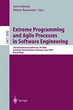 Extreme Programming and Agile Processes in Software Engineering : 5th International Conference, Xp 2004, Garmisch-Partenkirchen, Germany, June 6-10, 2004, Proceedings