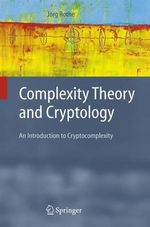 Complexity Theory and Cryptology : An Introduction to Cryptocomplexity :  An Introduction to Cryptocomplexity - Jorg Rothe