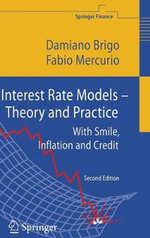 Interest Rate Models - Theory and Practice : With Smile, Inflation and Credit - Damiano Brigo